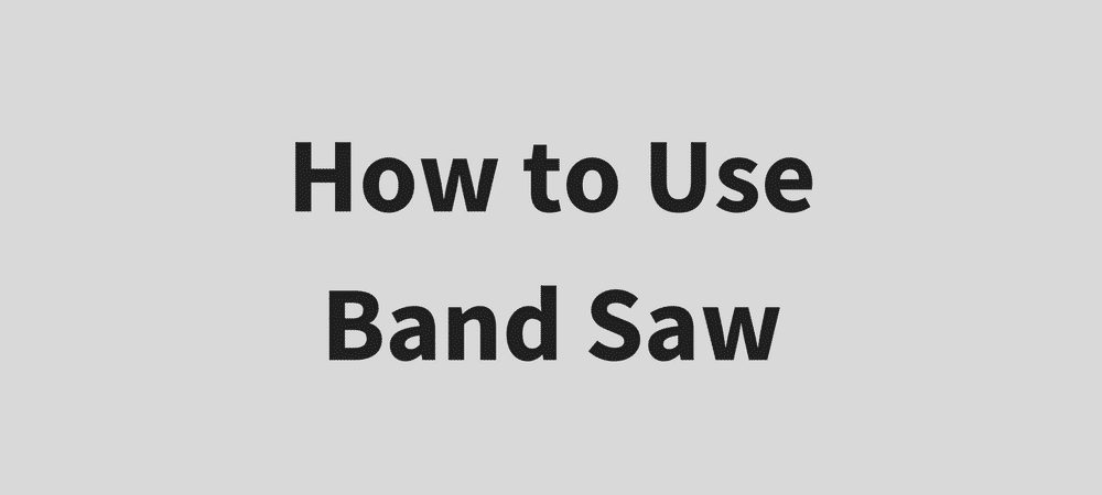 How to Use Band Saw