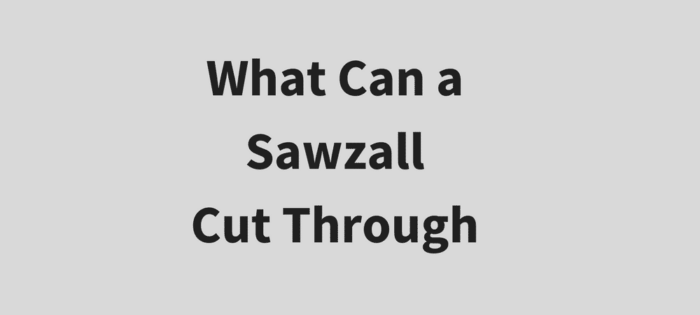 What Can a Sawzall Cut Through