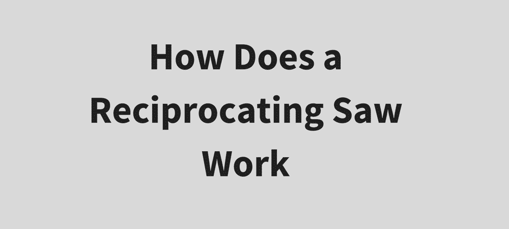 how does a reciprocating saw work