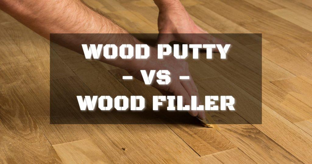 Wood-Putty-vs-Wood-Filler
